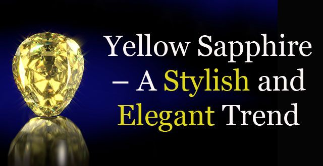 Yellow Sapphire – A Stylish and Elegant Trend