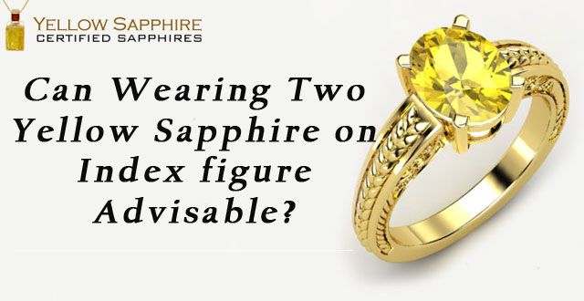 Can Wearing Two Yellow Sapphire on Index figure advisable