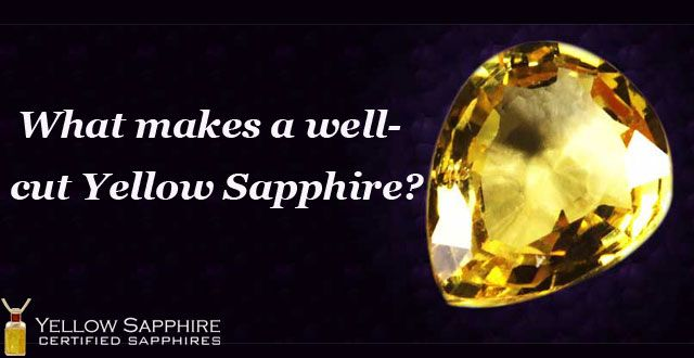 What makes a well-cut Yellow Sapphire